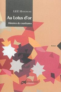 Au Lotus d'or : histoires de courtisanes