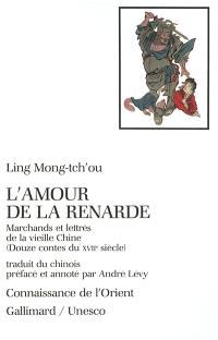L'amour de la renarde : marchands et lettrés de la vieille Chine (douze contes du XVIIe siècle)
