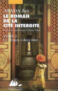 Le roman de la Cité interdite. Volume 2, Le dragon à deux têtes