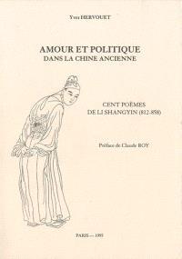 Amour et politique dans la Chine ancienne : cent poèmes de Li Shangyin (812-858)