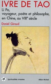 Ivre de tao : Li Po, voyageur, poète et philosophe en Chine au VIIIe siècle