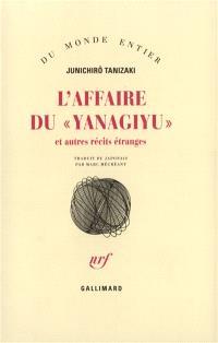 L'affaire du Yanagiyu : et autres récits étranges