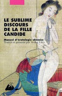 Le sublime discours de la fille candide : manuel d'érotologie chinoise