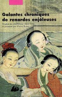 Galantes chroniques de renardes enjôleuses : féerie érotique et morale des Qing. Suivi de Les renardes par l'une d'elles