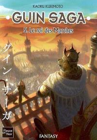 Guin saga. Volume 5, Le roi des marches