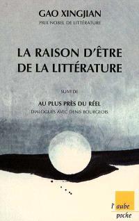 La raison d'être de la littérature. Suivi de Au plus près du réel : dialogues avec Denis Bourgeois