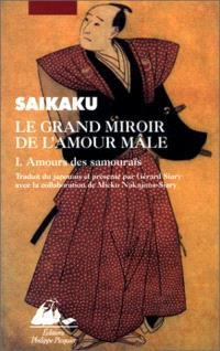 Le grand miroir de l'amour mâle. Volume 1, Amours des samouraïs