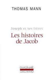 Joseph et ses frères. Volume 1, Les Histoires de Jacob