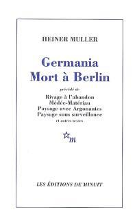 Germania mort à Berlin; Précédé de Rivage à l'abandon; Précédé de Médée-matériau