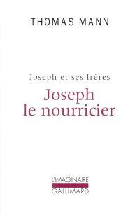 Joseph et ses frères. Volume 4, Joseph le nourricier