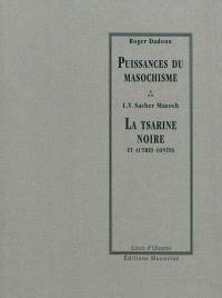 La tsarine noire : et autres contes. Précédé de Puissances du masochisme