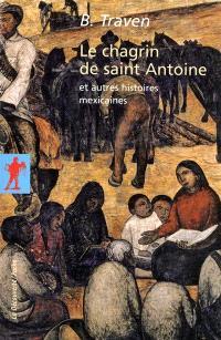 Le chagrin de saint Antoine : et autres histoires mexicaines : nouvelles inédites