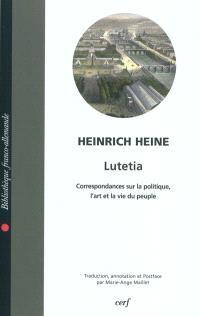 Lutetia (Lutezia) : correspondances sur la politique, l'art et la vie du peuple