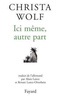 Ici même, autre part : récits et autres textes (1994-1998)