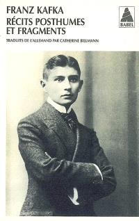 Intégrale des récits de Kafka. Volume 3, Récits posthumes et fragments