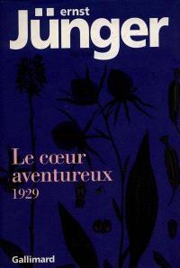 Le coeur aventureux : 1929 : notes prises de jour et de nuit