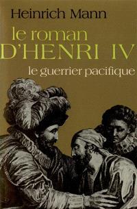 Le Roman d'Henri IV. Volume 3, Le Guerrier pacifique