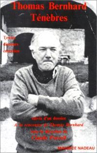 Ténèbres : textes, discours, entretien. A la rencontre de Thomas Bernhard