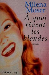 A quoi rêvent les blondes
