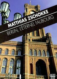 Berlin, l'éternel faubourg : et autres textes