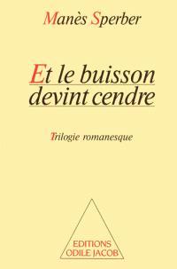 Et le buisson devint cendre : trilogie romanesque