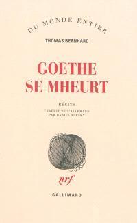 Goethe se mheurt : récits