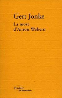 La mort d'Anton Webern : en un clin d'oeil aveugle