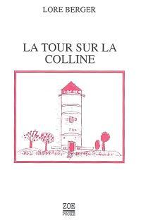 La tour sur la colline : histoire contre Thomas. Suivi de Lore Berger, une approche