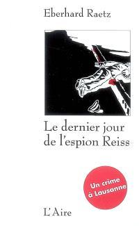 Le dernier jour de l'espion Reiss : un crime à Lausanne