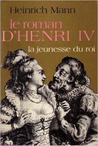 Le Roman d'Henri IV. Volume 1, La Jeunesse du roi
