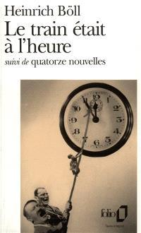 Le train était à l'heure : roman, suivi de quatorze nouvelles