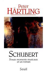 Schubert : douze moments musicaux et un roman