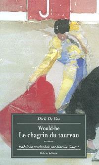 Would-be. Volume 1, Le chagrin du taureau