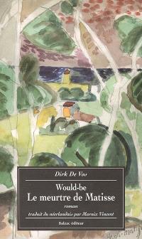 Would-be. Volume 3, Le meurtre de Matisse
