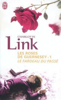 Les roses de Guernesey. Volume 1, Le fardeau du passé