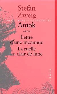 Amok ou Le fou de Malaisie; Suivi de Lettre d'une inconnue; Suivi de La ruelle au clair de lune