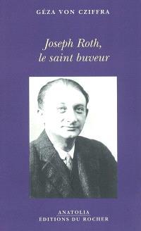 Joseph Roth, le saint buveur : souvenirs