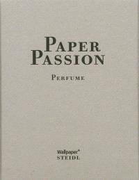 Passion papier : parfum = Paper passion : perfume