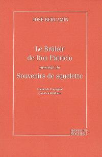 Le brûloir de Don Patricio; Précédé de Souvenirs de squelette