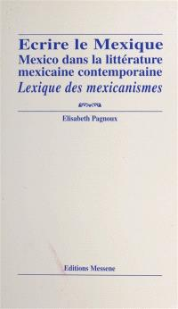Ecrire le Mexique : Mexico dans la littérature mexicaine contemporaine : lexique des mexicanismes