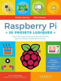 Raspberry Pi : 35 projets ludiques : créez des robots, des jeux, des accessoires pour la maison et bien plus encore...