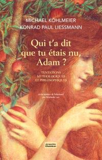 Qui t'a dit que tu étais nu, Adam ? : tentations mythologiques et philosophiques