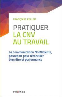 Pratiquer la CNV au travail : la communication non violente, passeport pour réconcilier bien-être et performance