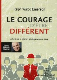 Le courage d'être différent  : allez là où le chemin n'est pas encore tracé