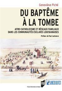 Du baptême à la tombe : afro-catholicisme et réseaux familiaux dans les communautés esclaves louisianaises