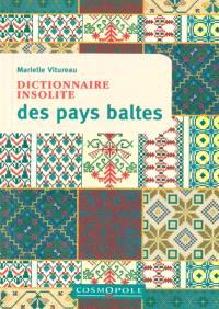Dictionnaire insolite des pays baltes : Estonie, Lettonie, Lituanie
