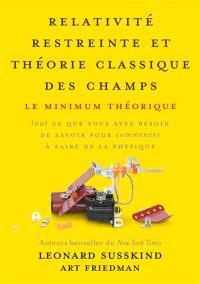 Relativité restreinte et théorie classique des champs : le minimum théorique : tout ce que vous avez besoin de savoir pour commencer à faire de la physique