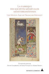 La fabrique des sociétés médiévales méditerranéennes : les Moyen Age de François Menant