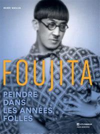 Foujita : peindre dans les années folles : exposition, Paris, Musée Maillol, du 7 mars au 15 juillet 2018