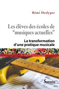 """Les élèves des écoles de """"musiques actuelles"""" : la transformation d'une pratique musicale"""